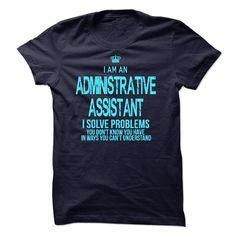 I Am An Administrative Assistant I Solve Problems T Shirt
