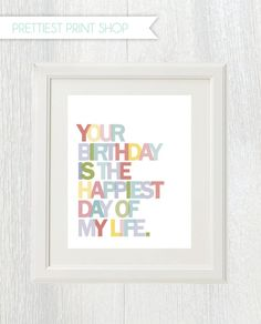 Printable nursery art - Your birthday is the happiest day of my life - Customizable
