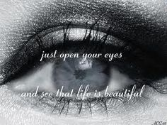 Just open your eyes...and see that life is beautiful..... Love SixxAM -