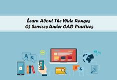 Learn About The Wide Ranges Of Services Under CAD Practices