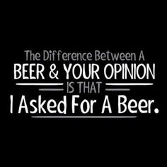 The difference between Beer & Your Opinion
