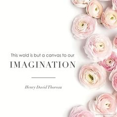 This wold is but a canvas to our Imagination. Henry David Thoreau