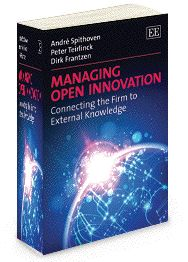 Managing Open Innovation: Connecting the firm to external knowledge - by André Spithoven, Peter Teirlinck, and Dirk Frantzen - September 2012