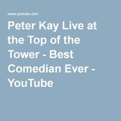 Peter Kay Live at the Top of the Tower - Best Comedian Ever - YouTube