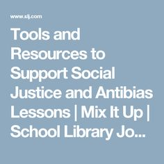 Tools and Resources to Support Social Justice and Antibias Lessons | Mix It Up | School Library Journal
