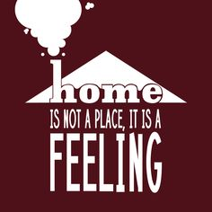 A home is more than just a place, it's the feeling you get when it's where your heart is.