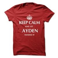 Keep Calm and Let AYDEN  Handle It.New T-shirt