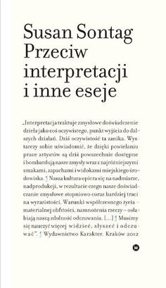 """Susan Sontag, """"Przeciw interpretacji i inne eseje"""", przeł. Małgorzata Pasicka, Anna Skucińska, Dariusz Żukowski, Karakter, Kraków 2012."""