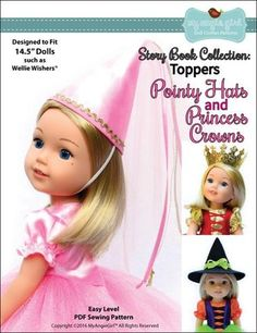 The My Angie Girl Storybook Collection: Pointy Hat and Princess Crowns inch Doll clothes pattern. Create four different types of delightful hats for your WellieWishers doll with the Pointy Hat and Princess Crown pattern.