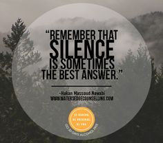 """""""Remember that silence is sometimes the best answer.""""  ― Hakan Massoud Nawabi"""