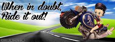 When in doubt, Ride it out! MORE Betty Boop Banners & Covers  http://bettyboopcovers.blogspot.com/ And on Facebook  https://www.facebook.com/bettyboopcovers/     Biker Betty Boop riding her chopper #Greeting #Saying #FacebookTimelineCover