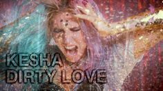 """Ke$ha """"Dirty Love"""" Official Music Video.I got you, boo!!  Hit me up bby and I'll show you dirty love"""