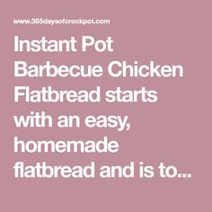 Instant Pot Barbecue Chicken Flatbread starts with an easy, homemade flatbread and is topped with chopped barbecue chicken, bacon crumbles and cheese. Slow Cooking, Pressure Cooking, Instant Yeast, Instant Pot, Barbecue Chicken Flatbread, 365days, Chicken Bacon, Barbecue Sauce, Pressure Cooker Recipes