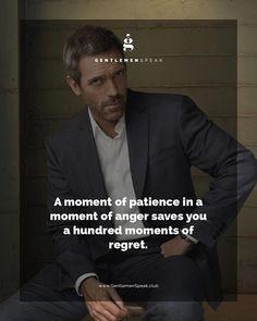 Just remain patient #GentlemenSpeak #HouseMD #Real men #status #Quotes #Life #successfull life quotes