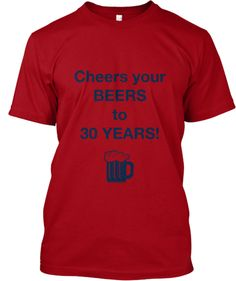 Cheers Your Beers to 30 Years   Teespring Great for a 30th birthday bar crawl or party!