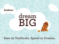 BookRenter's Dream Big Contest - Calling for 30-60 second entries identifying a compelling, funny, or amazing (but most of all interesting) experience that could be funded with the money you save by renting textbooks from BookRenter. Prizes totaling more than 6K will be awarded, so check it out today!  #DreamBig #BookRentercom