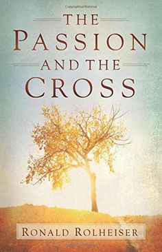 The Passion and the Cross by Ronald Rolheiser http://www.amazon.com/dp/1616368128/ref=cm_sw_r_pi_dp_2pEywb0W5AXAH