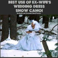 Best Use For Ex Wifes Wedding Dress And If You Sing A Song The Animals Will Come To Snow Camo