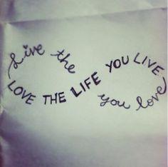 Ama la vida que vives, vive la vida que amas