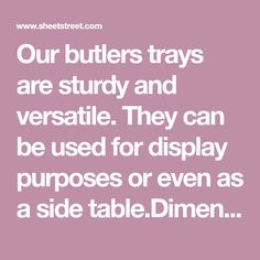 Our butlers trays are sturdy and versatile. They can be used for display purposes or even as a side x Fabric Content:MDF Butler Tray, Living Room Storage, Table Dimensions, Trays, Content, Display, Fabric, Furniture, Floor Space
