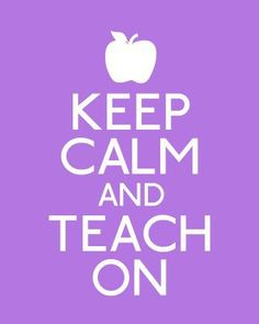 keep calm and teach on. Fou you @Alexandria Ellerbee
