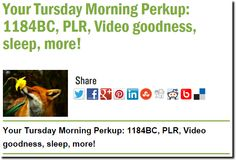 Your Tursday Morning Perkup: 1184BC, PLR, Video goodness, sleep, more!