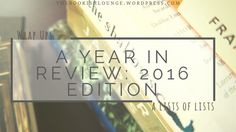 A year in review: 2016 edition // Wrap Ups
