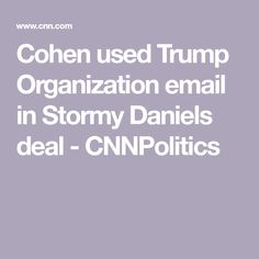 Cohen used Trump Organization email in Stormy Daniels deal - CNNPolitics Home Equity Line, How To Speak Russian, Republican Party, World Leaders, Oil And Gas, The Borrowers, Politics, Organization, Getting Organized