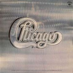 Chicago...and Chicago Transit Authority (their first album)...one of my favorite bands of all time.