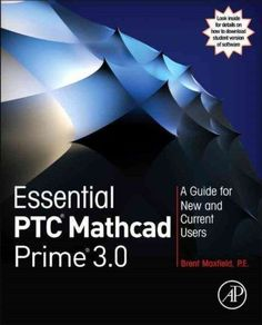 Essential PTC Mathcad Prime 3.0 : a guide for new and current users / Brent Maxfield. Academic Press ; Elsevier, cop. 2014