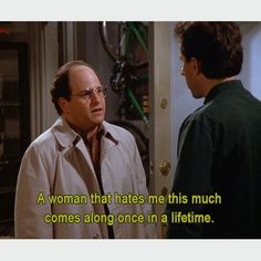 Seinfeld quote - George to Jerry, 'The Masseuse' Favorite Quotes, Favorite Tv Shows, Seinfeld Quotes, Self Deprecating Humor, King Of Queens, Rules Of Engagement, Hate Men, Great Tv Shows, Screenwriting