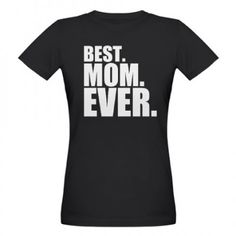 Best Mom Ever T Shirt - Just what Moms want to hear on Mother's Day - and every day! Comes in black or green; you can get matching pajama bottoms.
