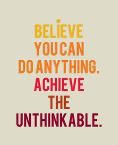 Acredite que você pode fazer qualquer coisa. Realize o impensável. Print de Tricia O.