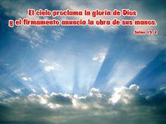 El cielo proclama la gloria de Dios y el firmamento anuncia la obra de sus manos. (Salmo 19, 2)