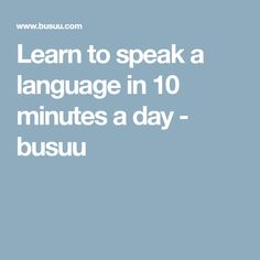 Learn to speak a language in 10 minutes a day - busuu