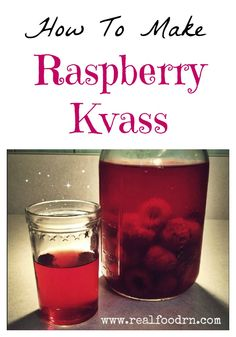 How to make Raspberry Kvass, a healthy fermented beverage.