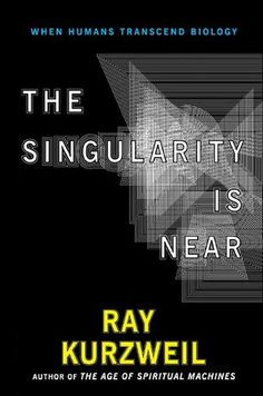 The Singularity Is Near: When Humans Transcend Biology by Ray Kurzweil | an excellent book that looks at current technology trends and how they may converge in the near future.