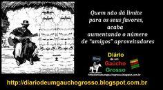 Diário de um Gaúcho Grosso: DITADOS GAÚCHOS, SABEDORIA GAÚCHA