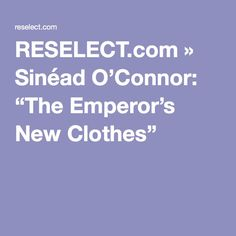 "RESELECT.com » Sinéad O'Connor: ""The Emperor's New Clothes"""