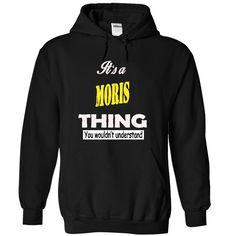 MORIS THING... YOU WOULDNT UNDERSTAND! https://www.sunfrog.com/LifeStyle/MORIS-THING-YOU-WOULDNT-UNDERSTAND-9575-Black-8822423-Hoodie.html?83156