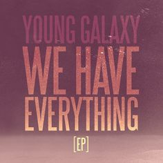 YOUNG GALAXY - We Have Everything EP