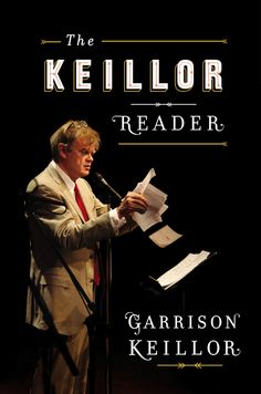 THE KEILLOR READER by Garrison Keillor --  Stories, essays, poems, and personal reminiscences from the sage of Lake Wobegon.