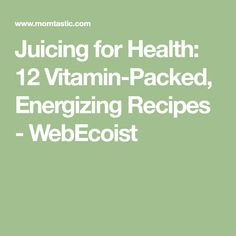 Juicing for Health: 12 Vitamin-Packed, Energizing Recipes - WebEcoist