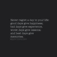 Never regret a day....
