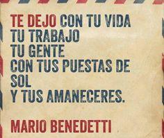 Te dejo con tu vida, tu trabajo, tu gente, con tus puestas de sol y tus amaneceres. #frases #citas #MarioBenedetti