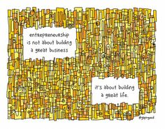 http://www.gapingvoidart.com/gallery/building-a-great-life/