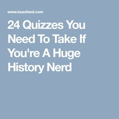 24 Quizzes You Need To Take If You're A Huge History Nerd