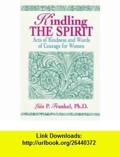 Kindling the Spirit Acts of Kindness and Words of Courage for Women (9781558743236) Lois P. Frankel , ISBN-10: 1558743235  , ISBN-13: 978-1558743236 ,  , tutorials , pdf , ebook , torrent , downloads , rapidshare , filesonic , hotfile , megaupload , fileserve