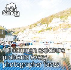 10 common exposure problems every photographer faces (and how to fix them)