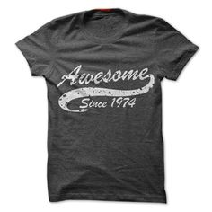 Grab one of these stylish Awesome T Shirts http://www.sunfrogshirts.com/Awesome-since-1974.html?6199